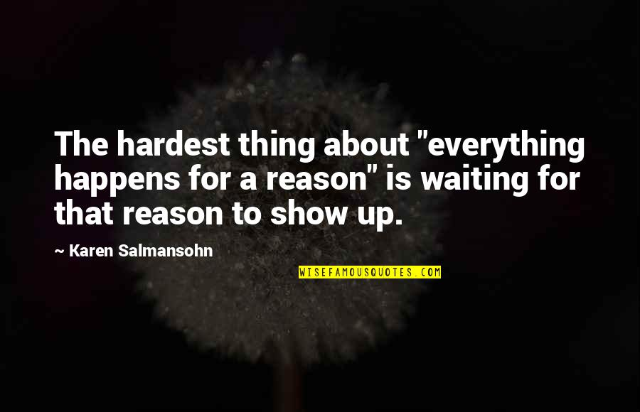"Strong Faith Quotes By Karen Salmansohn: The hardest thing about ""everything happens for a"