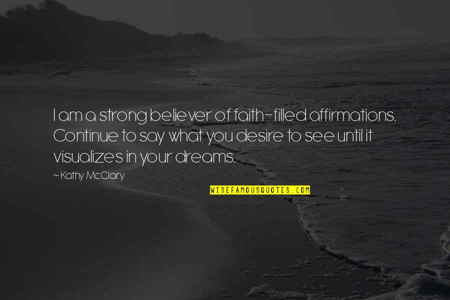 Strong Faith Quotes By Kathy McClary: I am a strong believer of faith-filled affirmations.