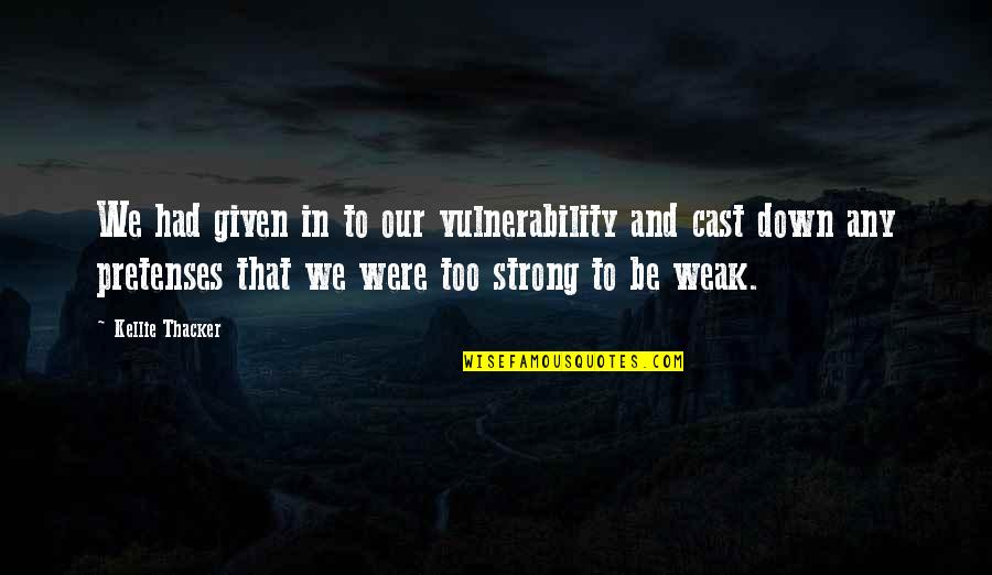 Strong Faith Quotes By Kellie Thacker: We had given in to our vulnerability and