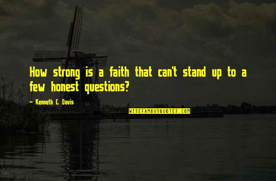 Strong Faith Quotes By Kenneth C. Davis: How strong is a faith that can't stand