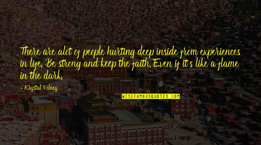 Strong Faith Quotes By Krystal Volney: There are alot of people hurting deep inside