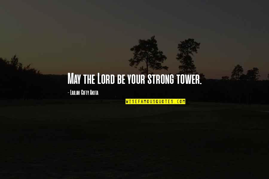 Strong Faith Quotes By Lailah Gifty Akita: May the Lord be your strong tower.
