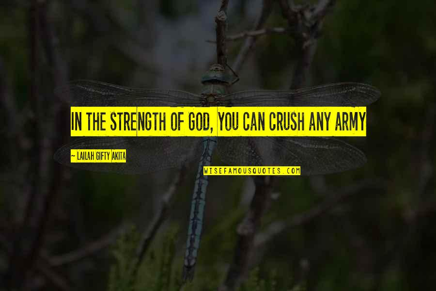 Strong Faith Quotes By Lailah Gifty Akita: In the strength of God, you can crush