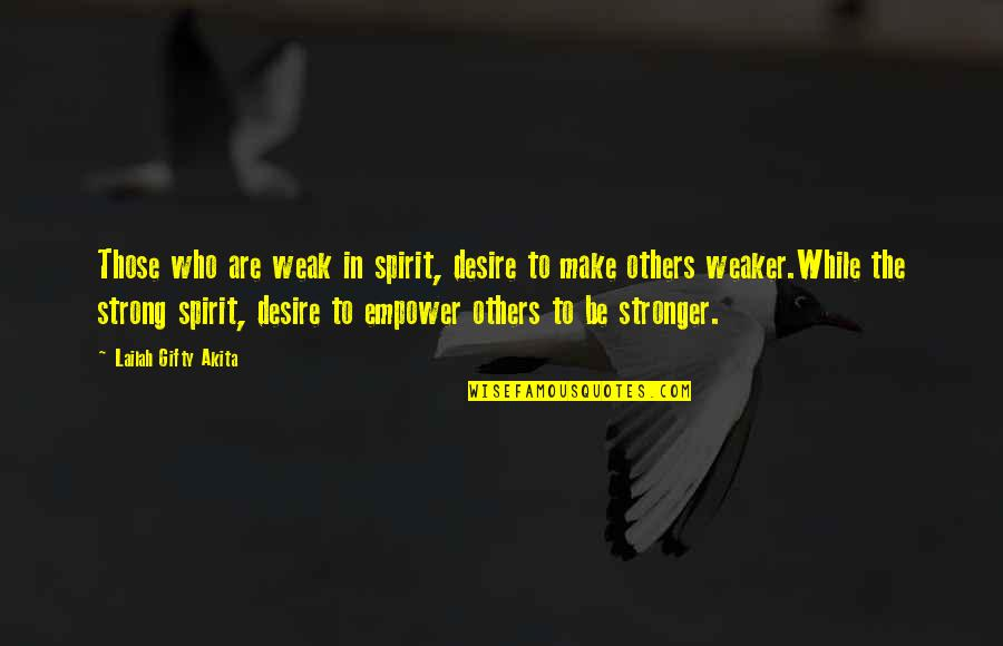 Strong Faith Quotes By Lailah Gifty Akita: Those who are weak in spirit, desire to