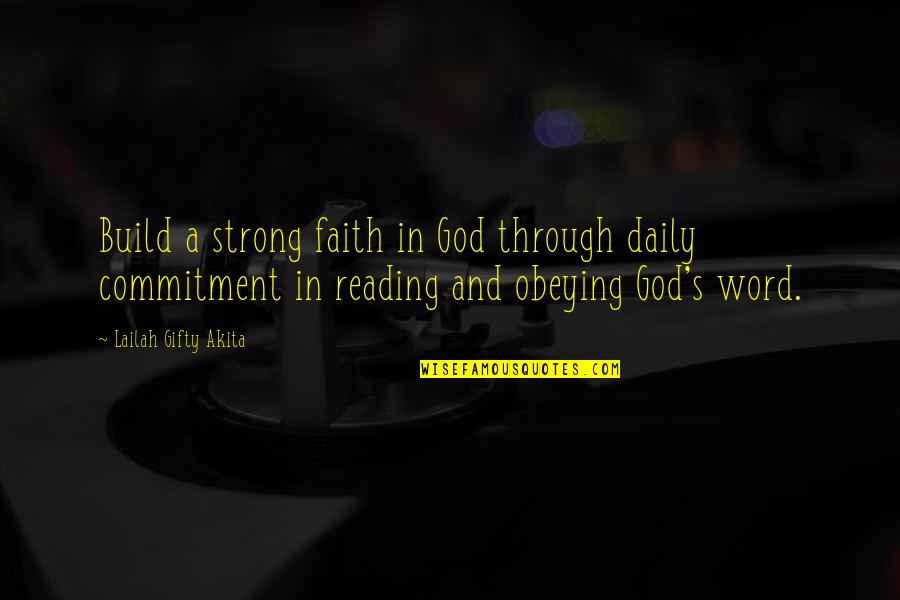 Strong Faith Quotes By Lailah Gifty Akita: Build a strong faith in God through daily