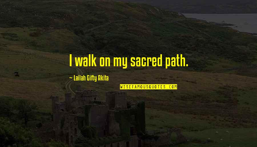 Strong Faith Quotes By Lailah Gifty Akita: I walk on my sacred path.