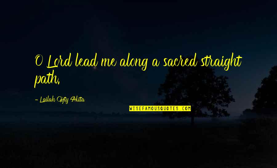 Strong Faith Quotes By Lailah Gifty Akita: O Lord lead me along a sacred straight
