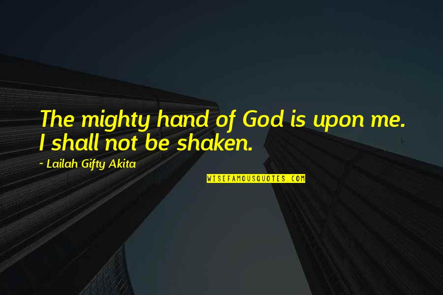 Strong Faith Quotes By Lailah Gifty Akita: The mighty hand of God is upon me.