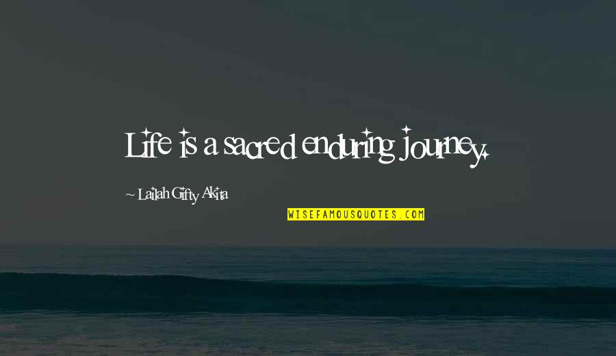 Strong Faith Quotes By Lailah Gifty Akita: Life is a sacred enduring journey.
