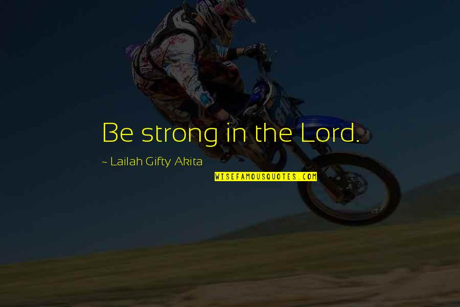 Strong Faith Quotes By Lailah Gifty Akita: Be strong in the Lord.