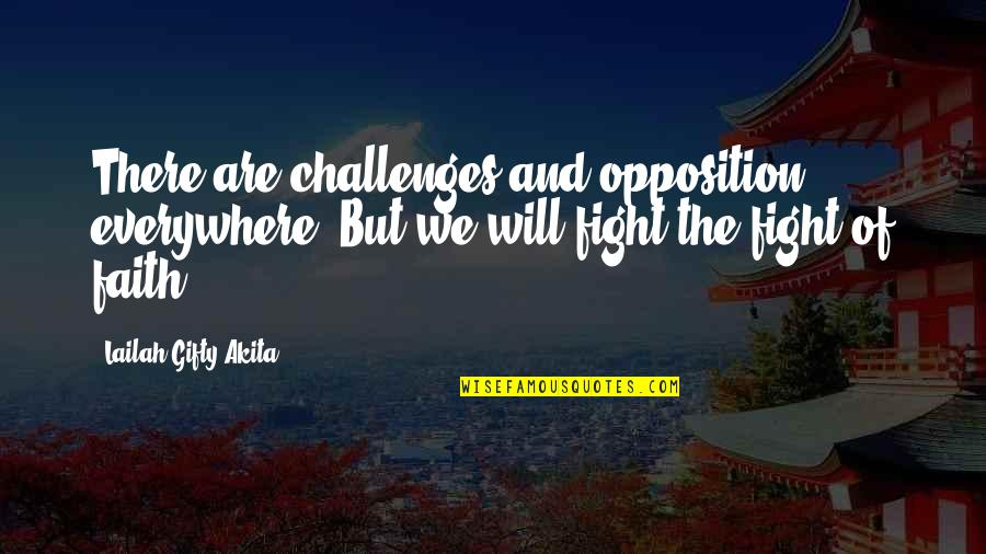 Strong Faith Quotes By Lailah Gifty Akita: There are challenges and opposition, everywhere! But we
