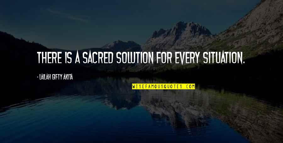 Strong Faith Quotes By Lailah Gifty Akita: There is a sacred solution for every situation.