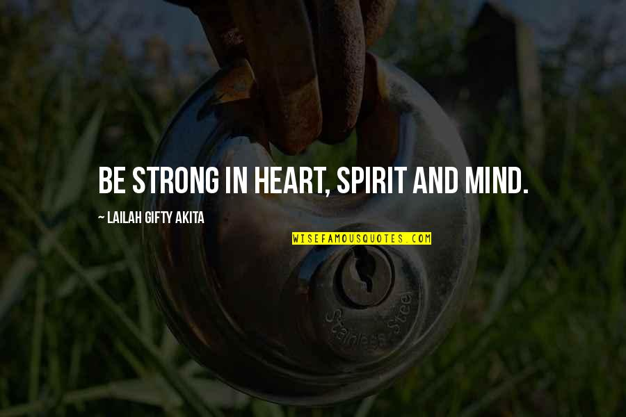 Strong Faith Quotes By Lailah Gifty Akita: Be strong in heart, spirit and mind.