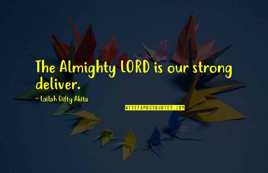 Strong Faith Quotes By Lailah Gifty Akita: The Almighty LORD is our strong deliver.