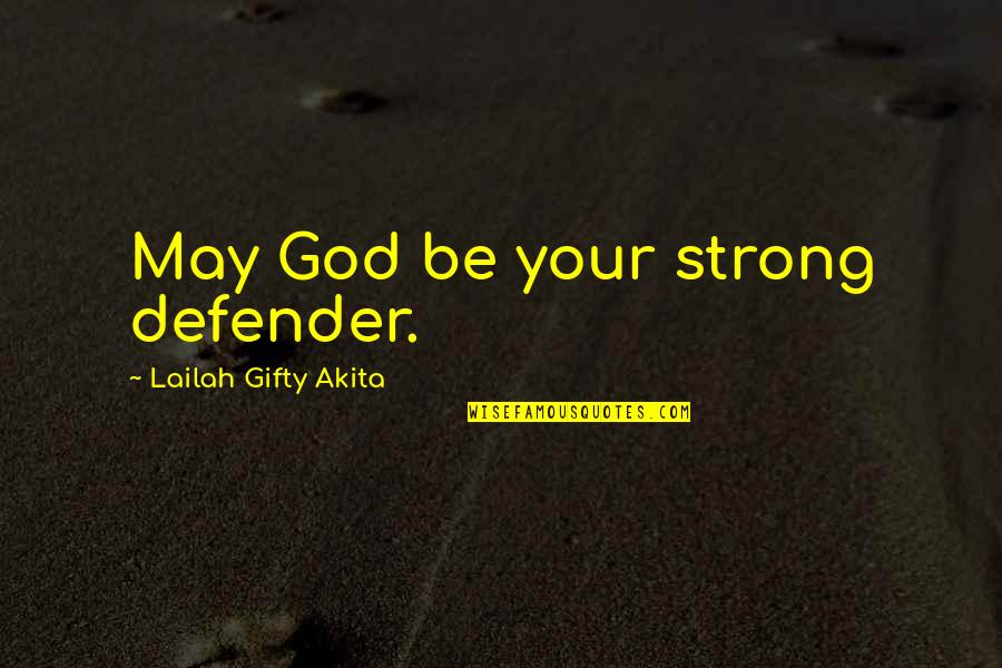 Strong Faith Quotes By Lailah Gifty Akita: May God be your strong defender.
