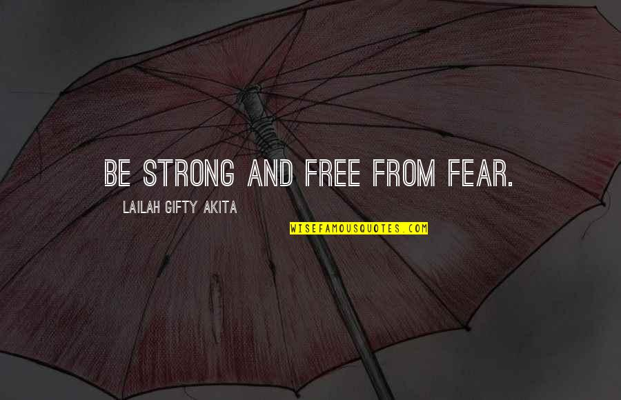 Strong Faith Quotes By Lailah Gifty Akita: Be strong and free from fear.
