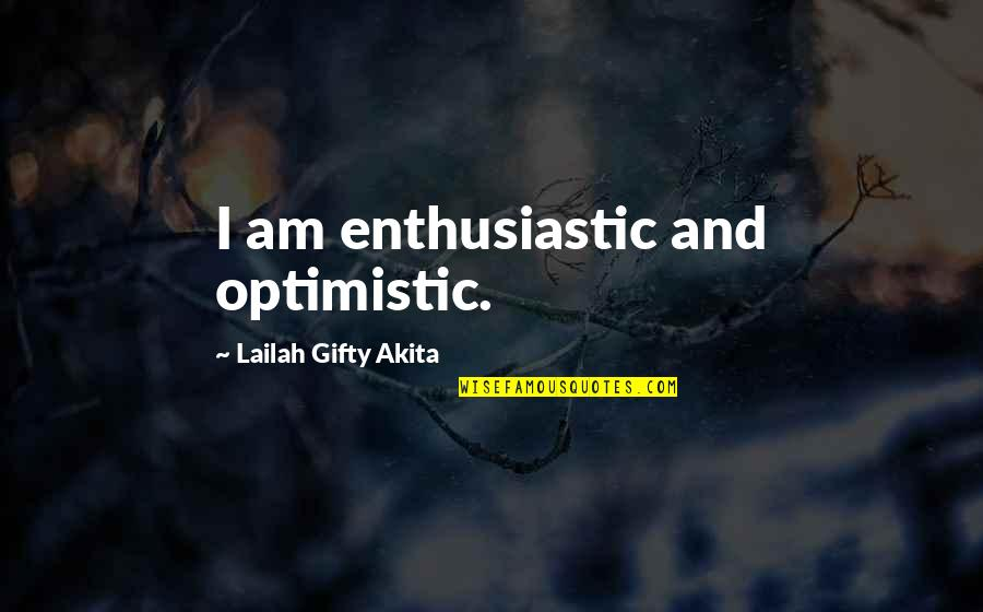 Strong Faith Quotes By Lailah Gifty Akita: I am enthusiastic and optimistic.