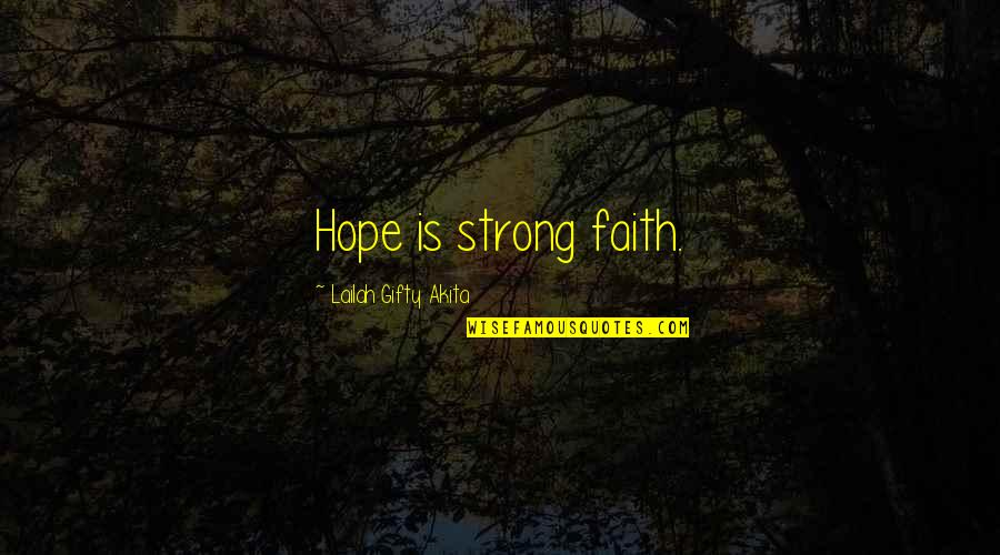 Strong Faith Quotes By Lailah Gifty Akita: Hope is strong faith.