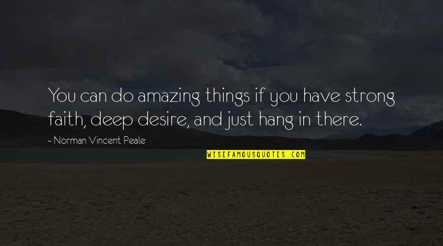 Strong Faith Quotes By Norman Vincent Peale: You can do amazing things if you have
