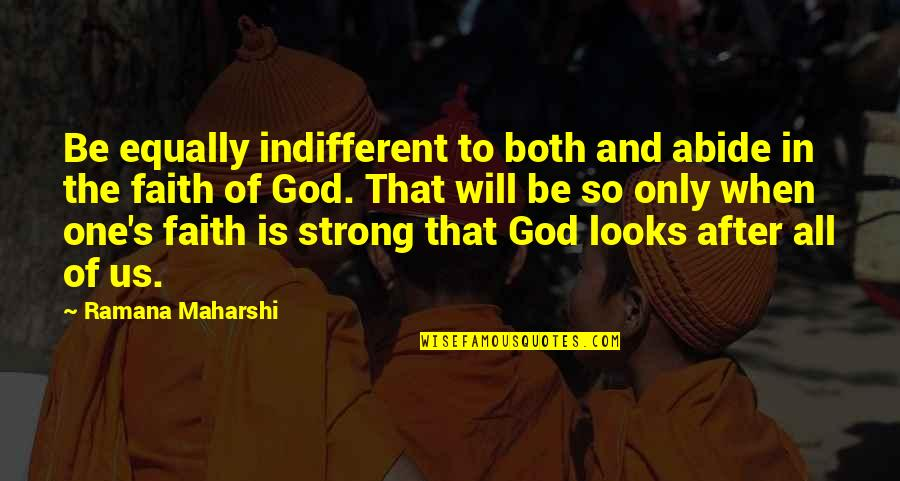 Strong Faith Quotes By Ramana Maharshi: Be equally indifferent to both and abide in