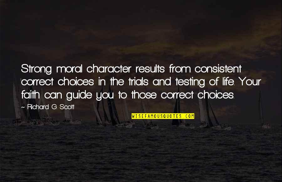 Strong Faith Quotes By Richard G. Scott: Strong moral character results from consistent correct choices