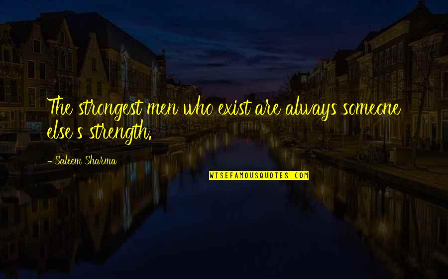 Strong Faith Quotes By Saleem Sharma: The strongest men who exist are always someone