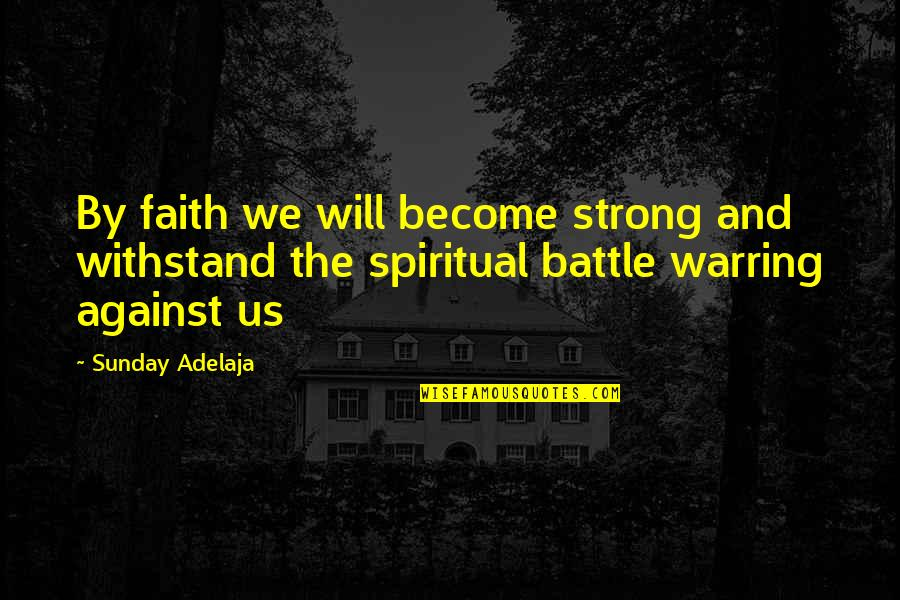 Strong Faith Quotes By Sunday Adelaja: By faith we will become strong and withstand