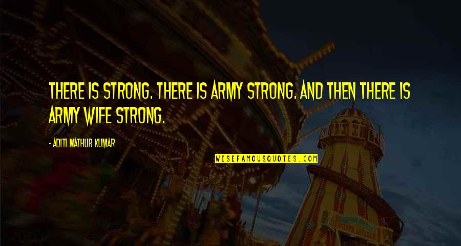 Strong Girl Quotes By Aditi Mathur Kumar: There is strong. There is Army Strong. And