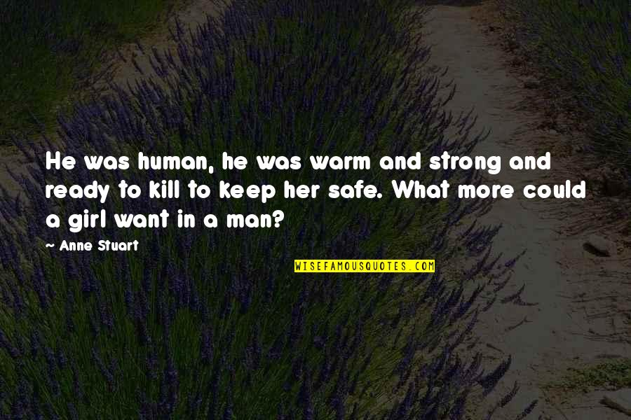 Strong Girl Quotes By Anne Stuart: He was human, he was warm and strong