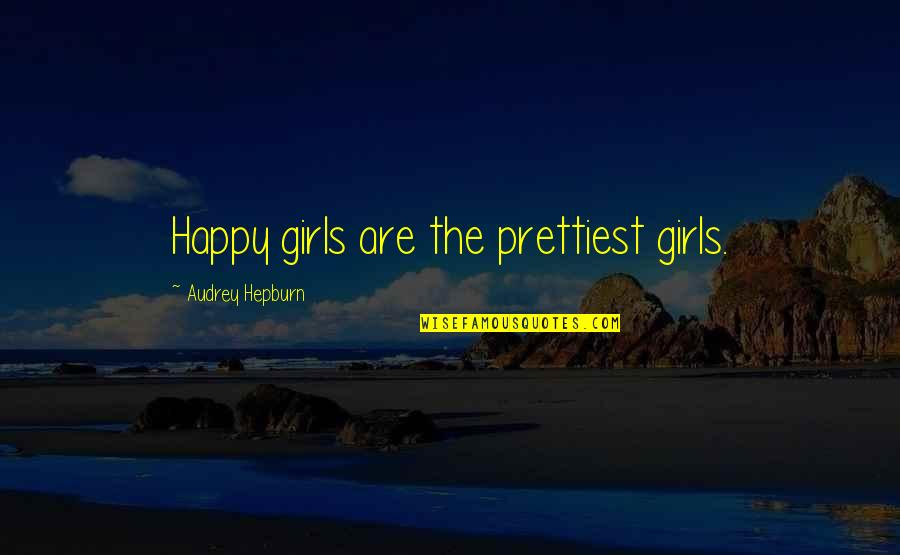 Strong Girl Quotes By Audrey Hepburn: Happy girls are the prettiest girls.