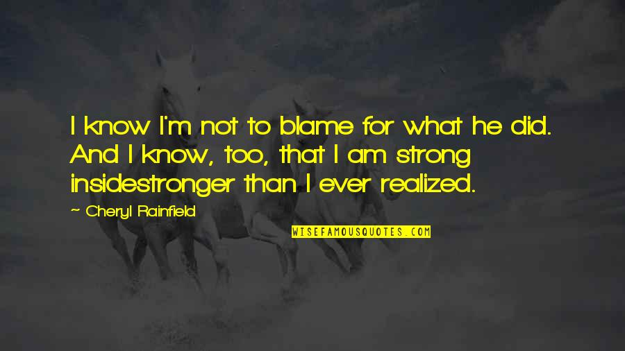 Strong Girl Quotes By Cheryl Rainfield: I know I'm not to blame for what