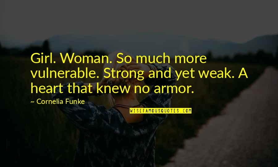 Strong Girl Quotes By Cornelia Funke: Girl. Woman. So much more vulnerable. Strong and