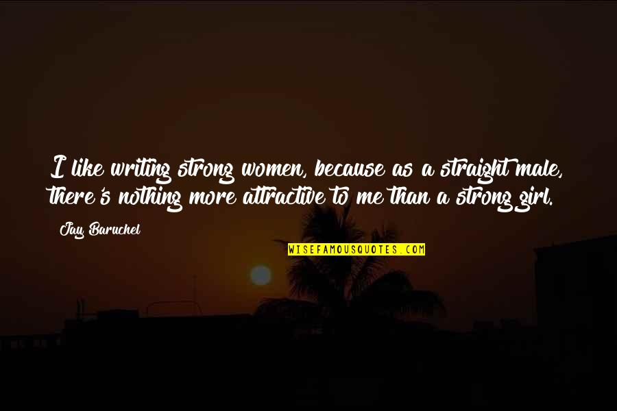 Strong Girl Quotes By Jay Baruchel: I like writing strong women, because as a