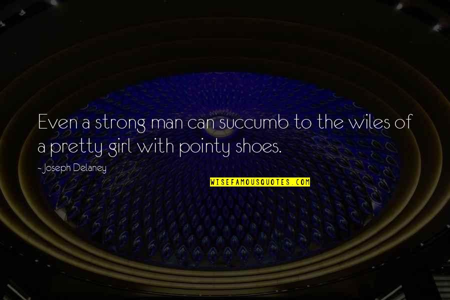 Strong Girl Quotes By Joseph Delaney: Even a strong man can succumb to the
