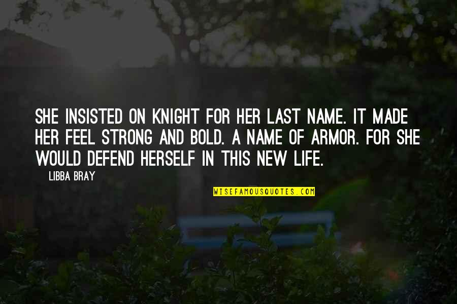 Strong Girl Quotes By Libba Bray: She insisted on Knight for her last name.