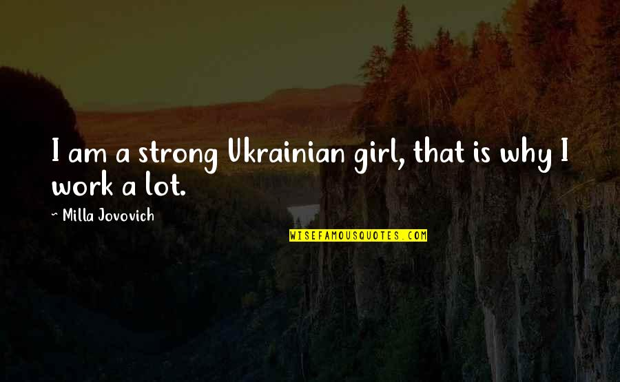 Strong Girl Quotes By Milla Jovovich: I am a strong Ukrainian girl, that is