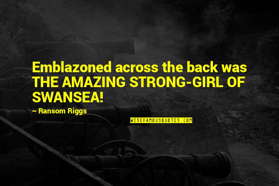 Strong Girl Quotes By Ransom Riggs: Emblazoned across the back was THE AMAZING STRONG-GIRL