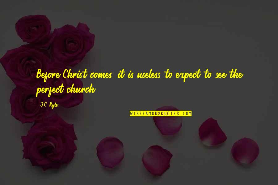 Strong Latinas Quotes By J.C. Ryle: Before Christ comes, it is useless to expect