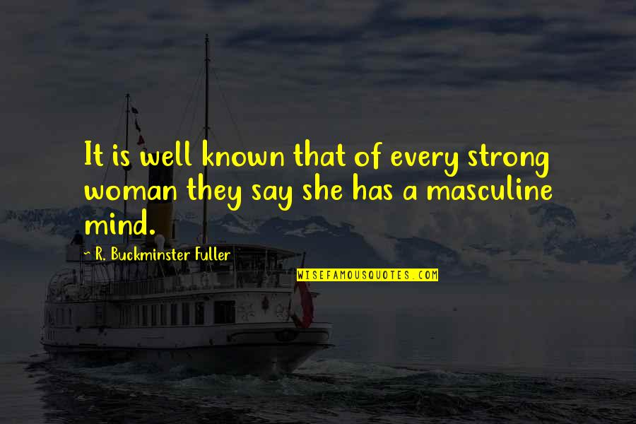 Strong Masculine Quotes By R. Buckminster Fuller: It is well known that of every strong