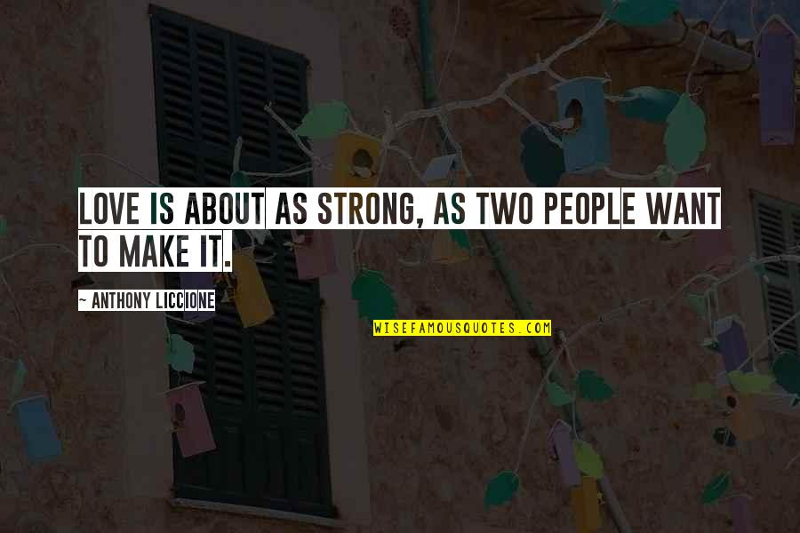 Strong Powerful Love Quotes By Anthony Liccione: Love is about as strong, as two people