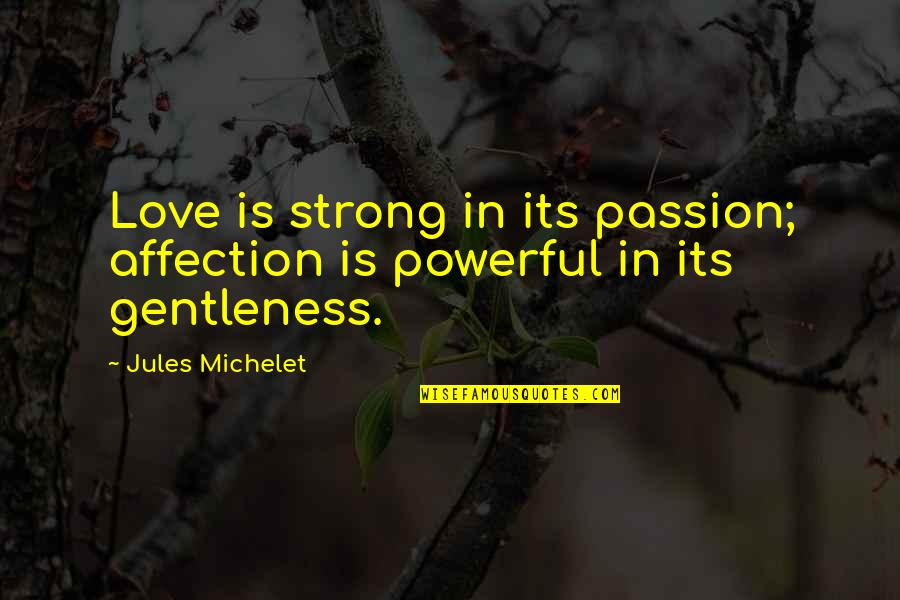 Strong Powerful Love Quotes By Jules Michelet: Love is strong in its passion; affection is