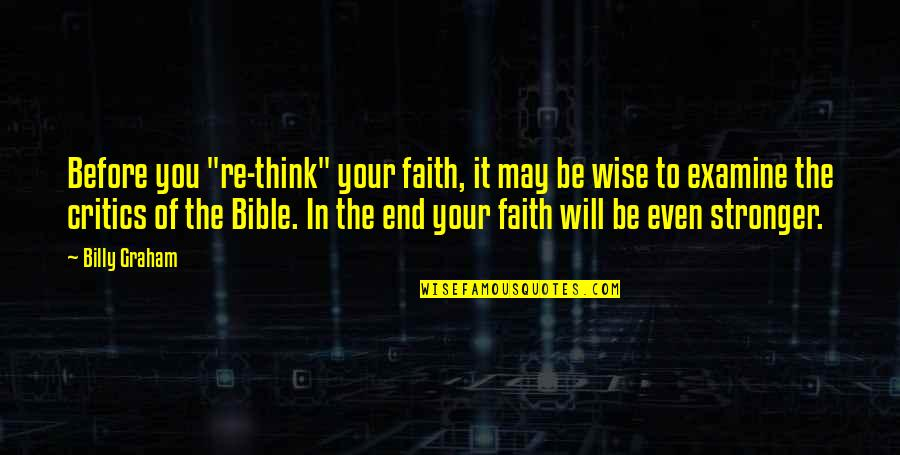 "Stronger Than Before Quotes By Billy Graham: Before you ""re-think"" your faith, it may be"