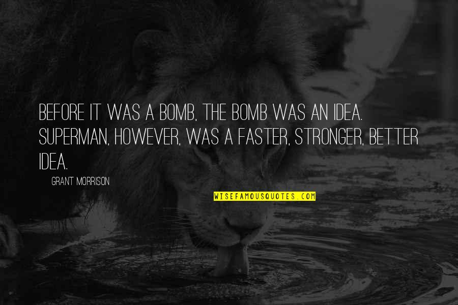 Stronger Than Before Quotes By Grant Morrison: Before it was a Bomb, the Bomb was