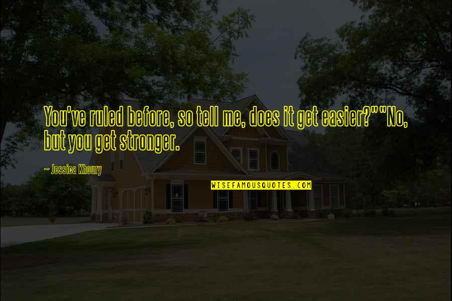Stronger Than Before Quotes By Jessica Khoury: You've ruled before, so tell me, does it