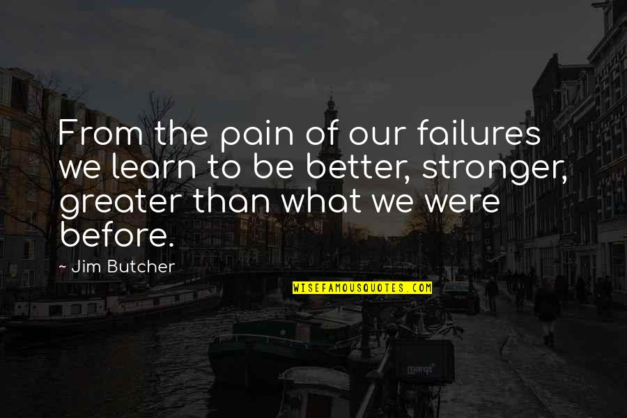 Stronger Than Before Quotes By Jim Butcher: From the pain of our failures we learn