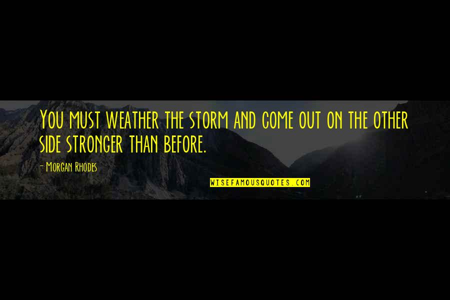 Stronger Than Before Quotes By Morgan Rhodes: You must weather the storm and come out