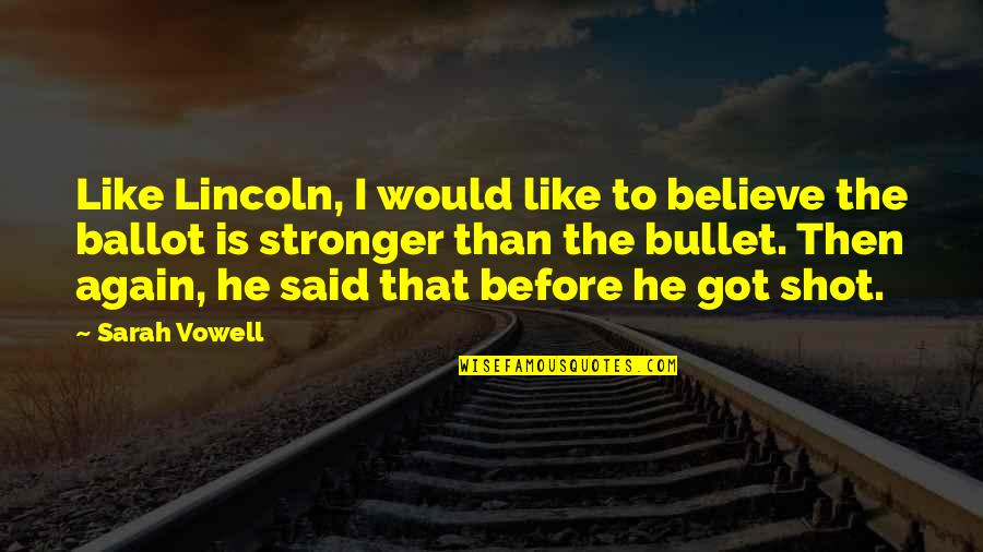 Stronger Than Before Quotes By Sarah Vowell: Like Lincoln, I would like to believe the