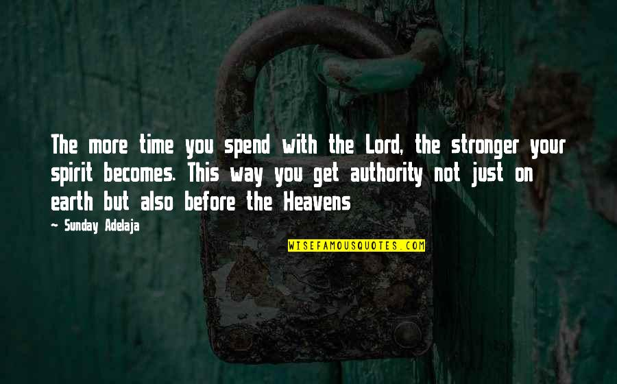 Stronger Than Before Quotes By Sunday Adelaja: The more time you spend with the Lord,