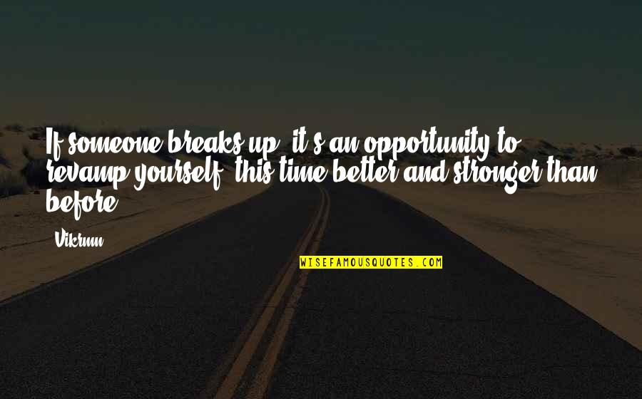 Stronger Than Before Quotes By Vikrmn: If someone breaks up, it's an opportunity to