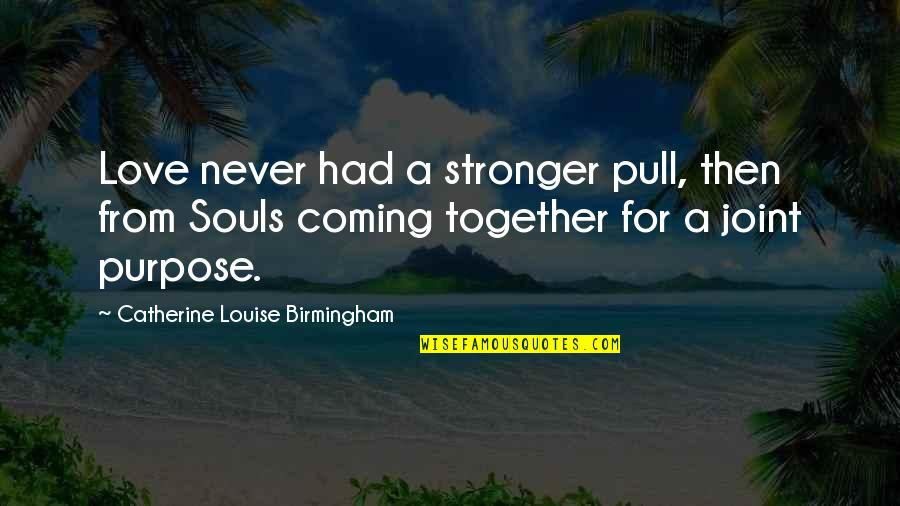 Stronger Together Love Quotes By Catherine Louise Birmingham: Love never had a stronger pull, then from